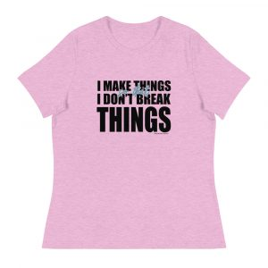 """""""I Make Things""""  Women's Relaxed Fit T-Shirt"""